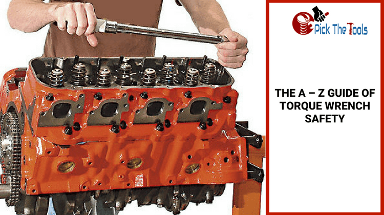 The A to Z Guide Of Torque Wrench Safety