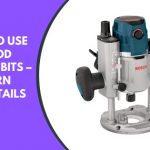 How to Use Wood Router Bits – Learn the Details